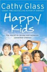 Happy Kids: The Secret to Raising Well-Behaved, Contented Children - Cathy Glass