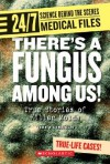 Theres a Fungus Among Us!: True Stories of Killer Molds - John DiConsiglio