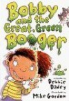 Bobby and the Great, Green Booger - Debbie Dadey, Mike Gordon