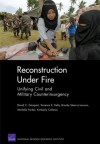 Reconstruction Under Fire: Unifying Civil and Military Counterinsurgency - David C. Gompert, Terrence K. Kelly, Brooke Stearns Lawson, Michelle Parker, Kimberley Colloton