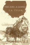 The Zoo, A Going - J.A. Tyler