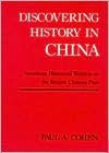 Discovering History in China: American Historical Writing on the Recent Chinese Past - Paul A. Cohen