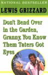 Don't Bend Over in the Garden, Granny, You Know Them Taters Got Eyes - Lewis Grizzard