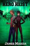 High Shool Heroes III: Hero Heist - James Mascia