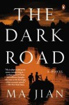 The Dark Road: A Novel - Ma Jian, Flora Drew