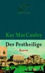 Der Pestheilige: Roman - Kay MacCauley, Pociao