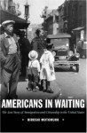 Americans in Waiting: The Lost Story of Immigration and Citizenship in the United States - Hiroshi Motomura