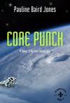 Core Punch: A Baker & Ban!drn Adventure: An Uneasy Future - Pauline Baird Jones, Alexis Glynn Latner