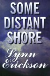 Some Distant Shore - Lynn Erickson
