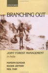 Branching Out: Joint Forest Management in India - Nandini Sundar, Roger Jeffery