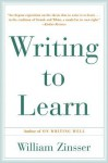 Writing to Learn: How to Write - and Think - Clearly About Any Subject at All - William Knowlton Zinsser
