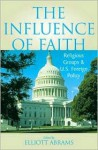 The Influence of Faith: Religious Groups and U.S. Foreign Policy - Elliott Abrams