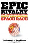 Epic Rivalry: The Inside Story of the Soviet and American Space Race - Von Hardesty