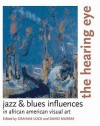 The Hearing Eye: Jazz & Blues Influences in African American Visual Art - Graham Lock, David Murray