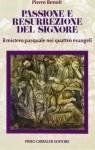 Passione e resurrezione del Signore. Il mistero pasquale nei quattro evangeli - Pierre Benoît, E. Marini, L. Rosadoni