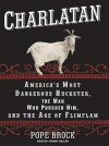 Charlatan: America's Most Dangerous Huckster, the Man Who Pursued Him, and the Age of Flimflam - Pope Brock, Johnny Heller
