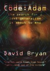 CODE : ADAM:the search for a lost generation is about to end - David Bryan