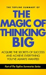 The Topline Summary of David J. Schwartz's The Magic of Thinking Big - Achieve the Secrets of Success and Achieve Everything You've Ever Wanted (Topline Summaries) - Gareth F. Baines, David J. Schwartz, Brevity Books