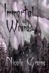Immortal Wounds - Nicole Grane