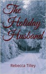 The Holiday Husband (A historical western romance) - Rebecca Tilley