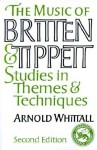The Music of Britten and Tippett: Studies in Themes and Techniques - Arnold Whittall