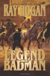 Legend of a Badman - Ray Hogan