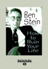 How to Ruin Your Life (Large Print 16pt) - Ben Stein