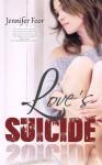 Love's Suicide: Love's Suicide - Jennifer Foor