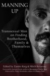 Manning Up: Transsexual Men on Finding Brotherhood, Family and Themselves - Zander Keig