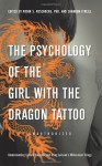 The Psychology of the Girl with the Dragon Tattoo: Understanding Lisbeth Salander and Stieg Larsson�s Millennium Trilogy - Robin S. Rosenberg, Shannon O'Neill, Lynne McDonald-Smith, Robert Young, Rachel Rodgers, Eric Bui, Misty K Hook, David Anderegg, Prudence Gourguechon, Wind Goodfriend, Joshua Gowin, Stephanie N. Mullins-Sweatt, Melissa Burkley, Hans Steiner, Marisa Mauro, Sandra Yinglin