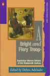 A Bright and Fiery Troop : Australian Women Writers of the Nineteenth Century (Penguin Australian Women's Library) - Debra Adelaide