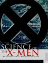 Science Of The X Men: From Biomechanics To Genetics; From Professor X To Wolverine - Karen Haber, Link Yaco
