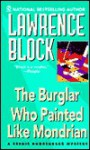 Burglar Who Painted Like Mondrian - Lawrence Block
