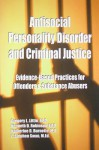 Antisocial Personality Disorder And Criminal Justice: Evidence Based Practices For Offenders & Substance Abusers - Gregory L. Little, Kenneth D. Robinson, Katherine Burnette, E. Stephen Swan, Kimberly J. Prachniak