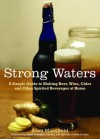 Strong Waters: A Simple Guide to Making Beer, Wine, Cider and Other Spirited Beverages at Home - Scott Mansfield, Anya Fernald