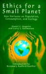 Ethics for a Small Planet: New Horizons on Population, Consumption, and Ecology - Daniel C. Maguire, Larry L. Rasmussen