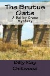 The Brutus Gate: A Bailey Crane Mystery - Billy Ray Chitwood