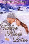 Twelve Kisses Later - Sandra Sookoo