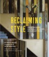 Reclaiming Style: Using Salvaged Materials to Create an Elegant Home - Adam Hills, Debi Treloar