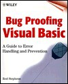 Bug Proofing Visual Basic: A Guide to Error Handling and Prevention - Rod Stephens