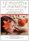 12 Months of Marketing for Salon and Spa: Ideas, Events and Promotions for Salon and Spa - Elizabeth Kraus, Sarah Brown