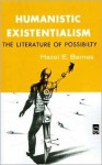 Humanistic Existentialism: The Literature of Possibility - Hazel Estella Barnes
