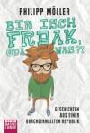 Bin isch Freak, oda was?! Geschichten aus einer durchgeknallten Republik - Philipp Möller