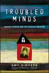 Troubled Minds: Mental Illness and the Church's Mission - Amy Simpson