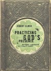Practicing God's Presence: Brother Lawrence for Today's Reader (Quiet Times for the Heart) - Robert Elmer, Brother Lawrence, Geoff Gorsuch