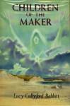 Children of the Maker - Lucy Cullyford Babbitt