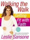 Walking the Walk (w/DVD): Getting Fit with Faith - Leslie Sansone, Rowan Jacobsen