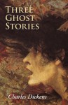 Three Ghost Stories, Large-Print Edition - Charles Dickens