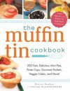 The Muffin Tin Cookbook: 200 Fast, Delicious Mini-Pies, Pasta Cups, Gourmet Pockets, Veggie Cakes, and More! - Brette Sember, SEMBER, Melinda Boyd, Boyd Jr.