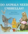Do Animals Need Umbrellas? - Steve Parker, Graham Rosewarne